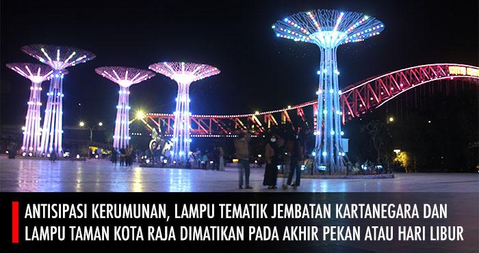 Kecuali Akhir Pekan Dan Hari Libur Lampu Tematik Jembatan Dan Taman Kota Raja Tetap Nyala Pada Hari Biasa